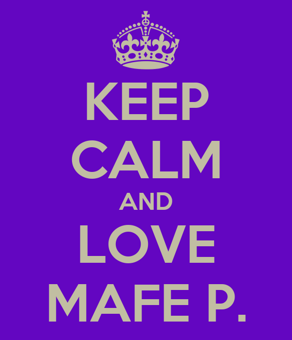 KEEP CALM AND LOVE MAFE P.