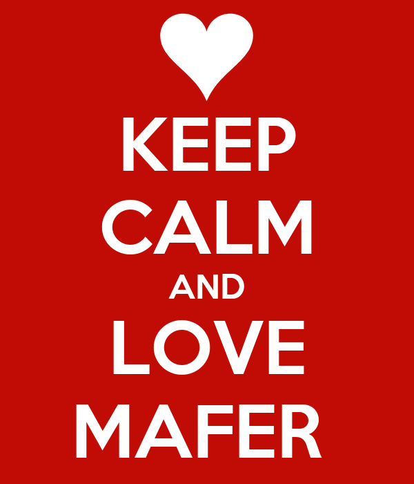 KEEP CALM AND LOVE MAFER