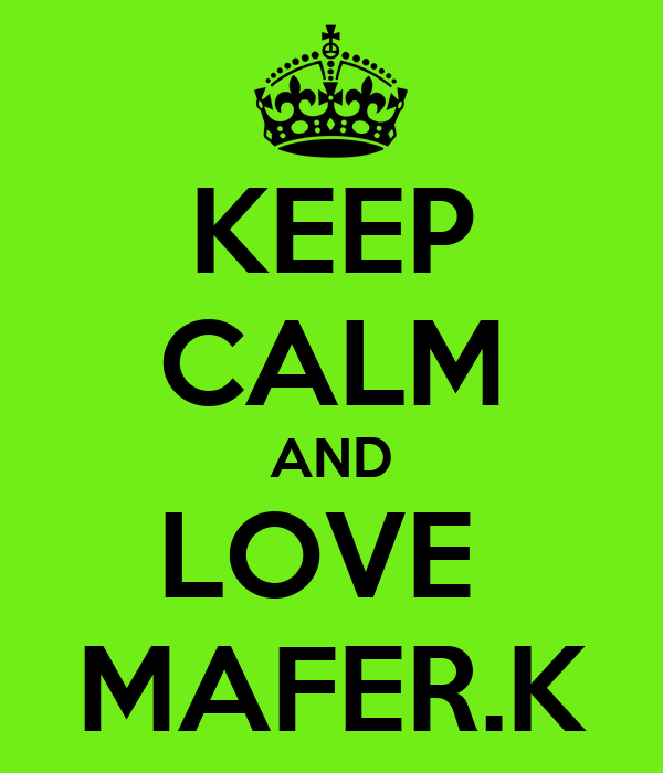 KEEP CALM AND LOVE  MAFER.K