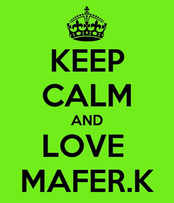 KEEP CALM AND LOVE  MAFER.K