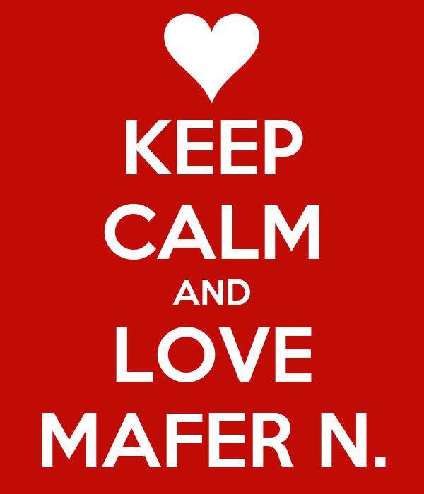 KEEP CALM AND LOVE MAFER N.
