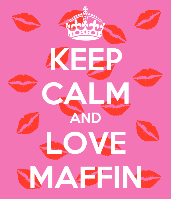KEEP CALM AND LOVE MAFFIN