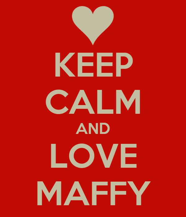 KEEP CALM AND LOVE MAFFY