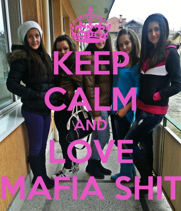 KEEP CALM AND LOVE MAFIA SHIT