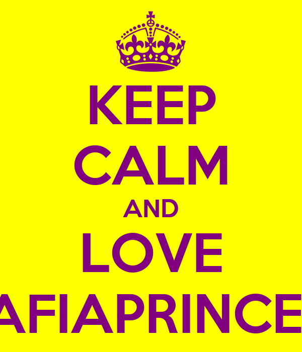 KEEP CALM AND LOVE MAFIAPRINCESS