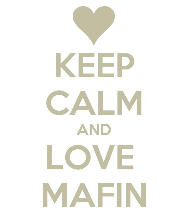 KEEP CALM AND LOVE  MAFIN