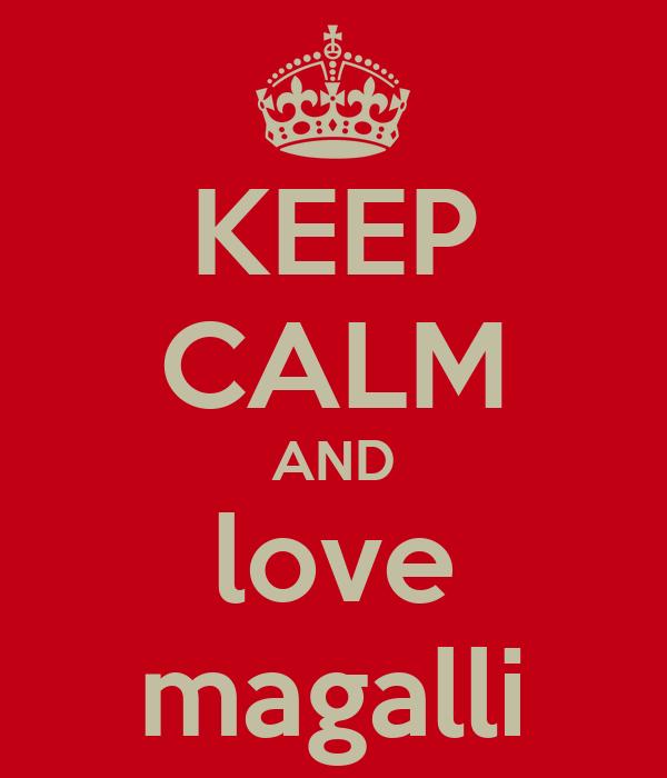 KEEP CALM AND love magalli