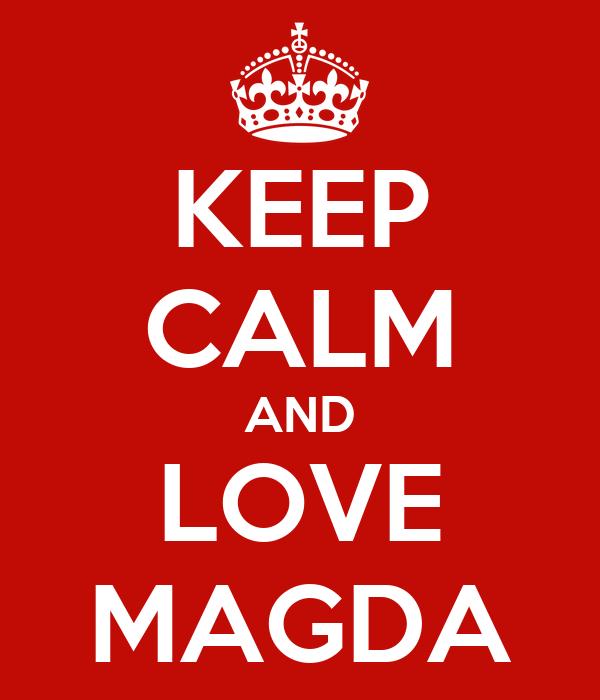 KEEP CALM AND LOVE MAGDA