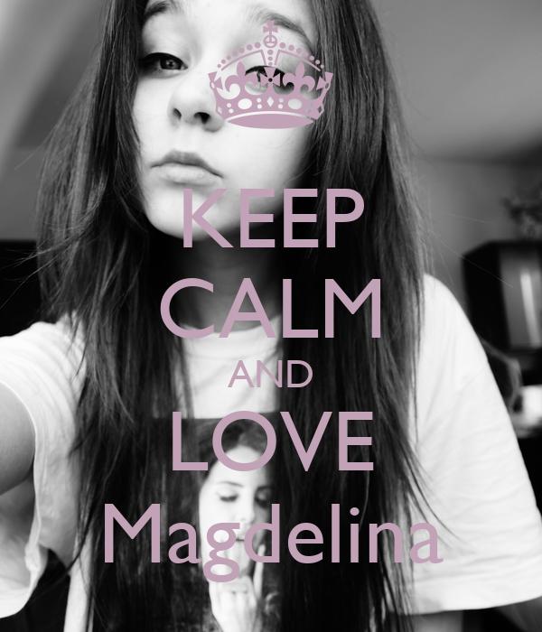 KEEP CALM AND LOVE Magdelina