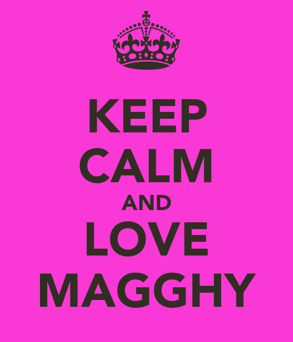 KEEP CALM AND LOVE MAGGHY