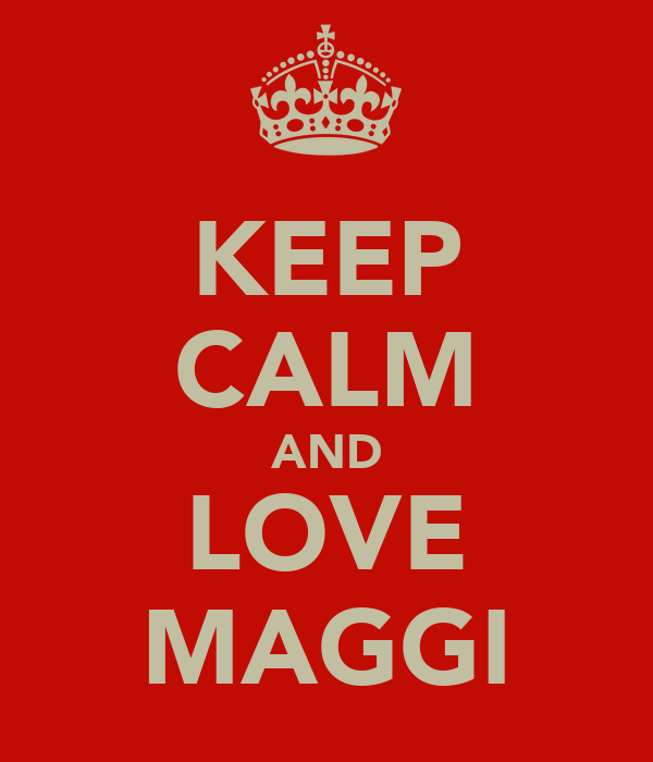 KEEP CALM AND LOVE MAGGI