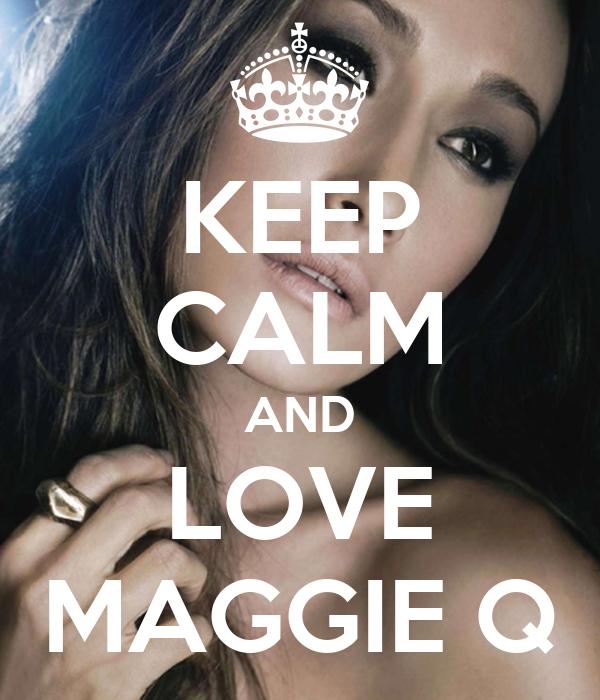 KEEP CALM AND LOVE MAGGIE Q