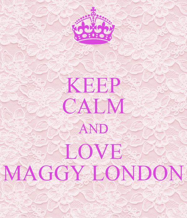 KEEP CALM AND LOVE MAGGY LONDON