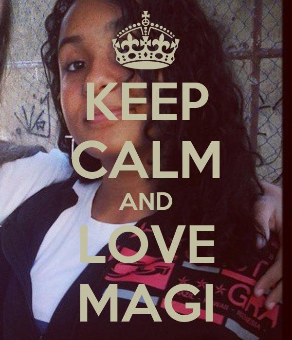 KEEP CALM AND LOVE MAGI
