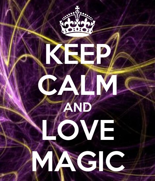 KEEP CALM AND LOVE MAGIC