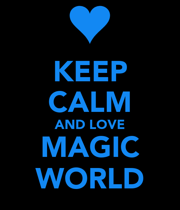 KEEP CALM AND LOVE MAGIC WORLD