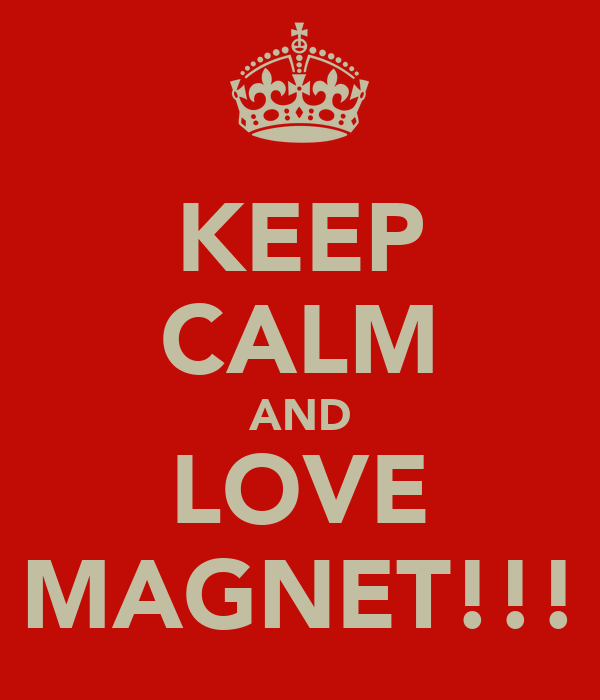 KEEP CALM AND LOVE MAGNET!!!