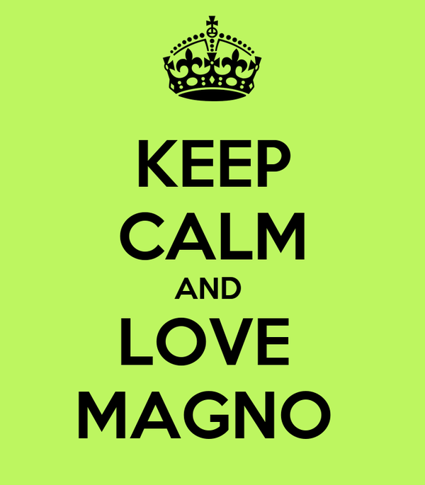 KEEP CALM AND  LOVE  MAGNO