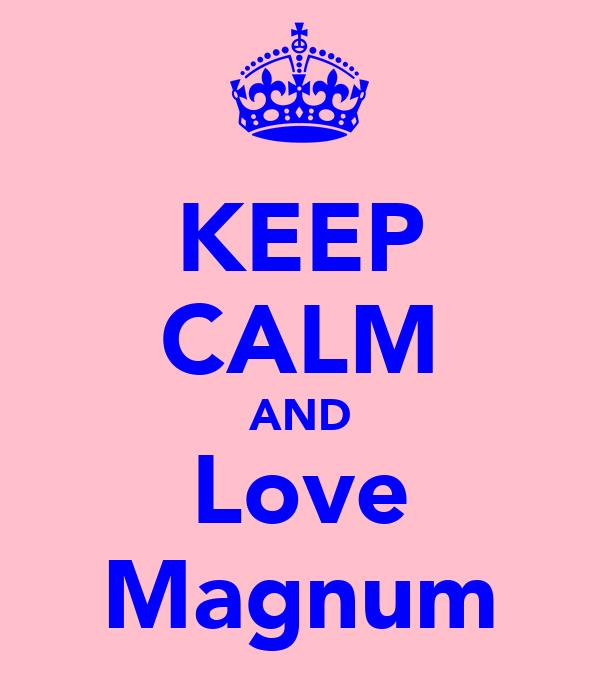 KEEP CALM AND Love Magnum
