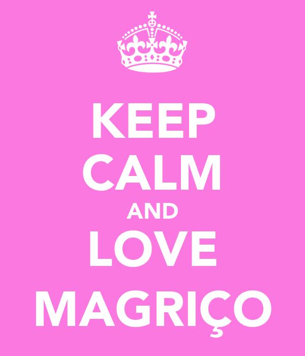KEEP CALM AND LOVE MAGRIÇO