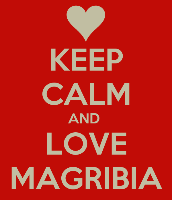 KEEP CALM AND  LOVE MAGRIBIA