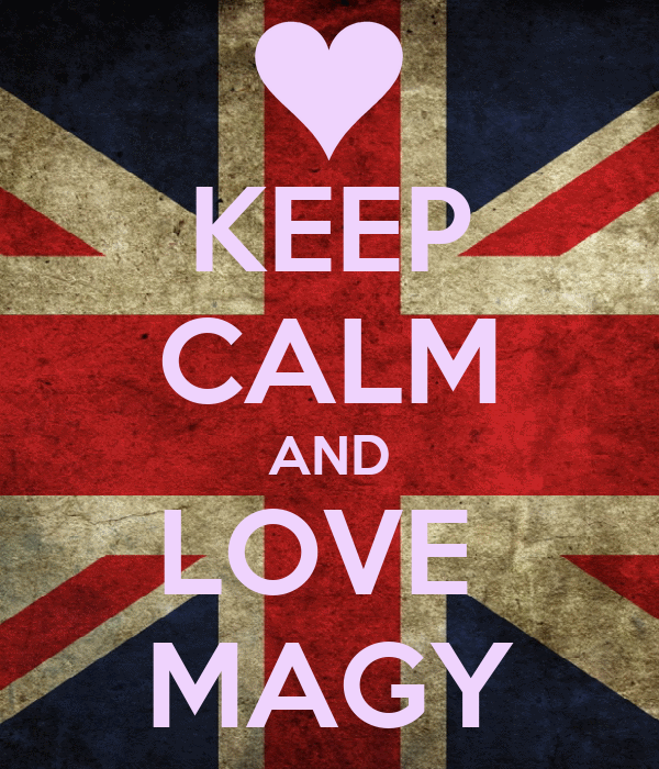 KEEP CALM AND LOVE  MAGY