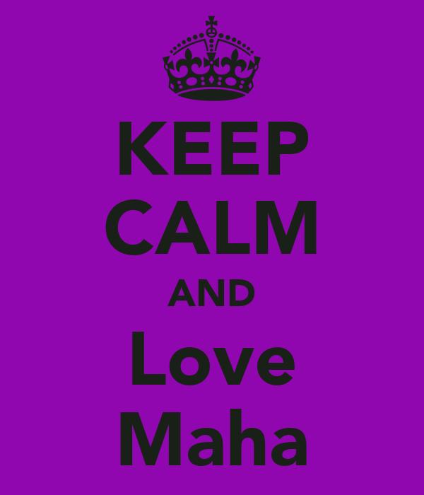 KEEP CALM AND Love Maha