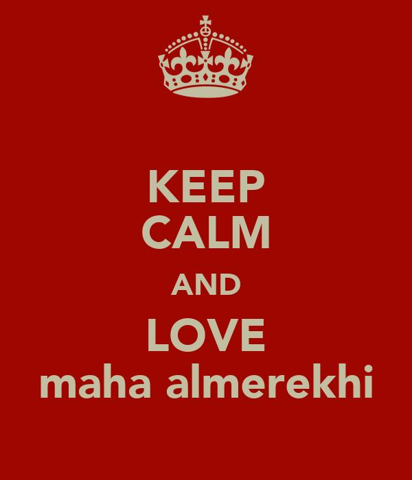 KEEP CALM AND LOVE maha almerekhi