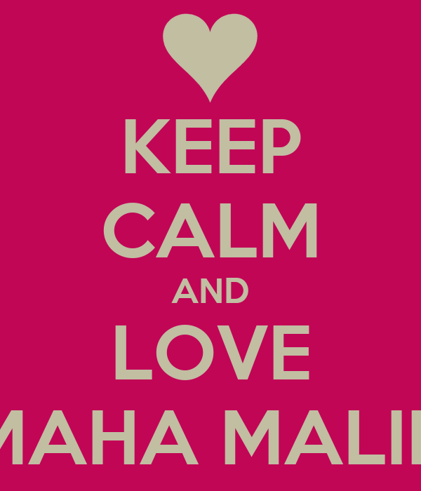 KEEP CALM AND LOVE MAHA MALIK