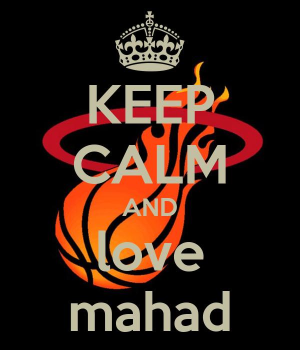 KEEP CALM AND love mahad