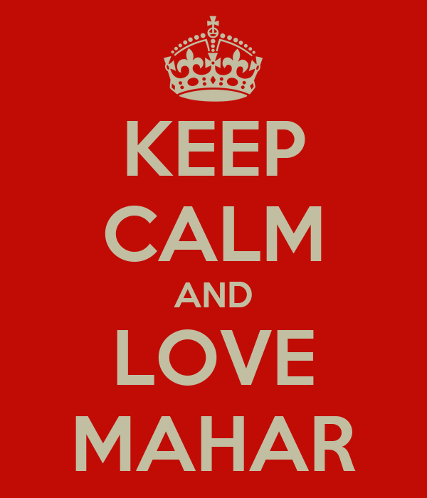 KEEP CALM AND LOVE MAHAR