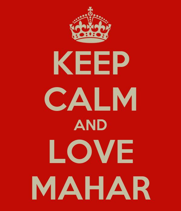 KEEP CALM AND LOVE MAHAR