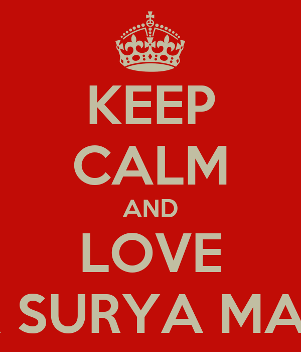 KEEP CALM AND LOVE MAHAR SURYA MALACCA