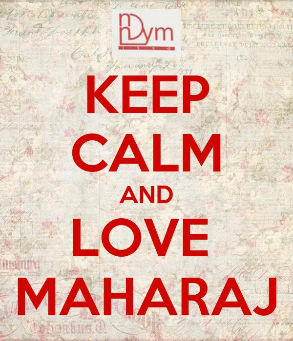 KEEP CALM AND LOVE  MAHARAJ