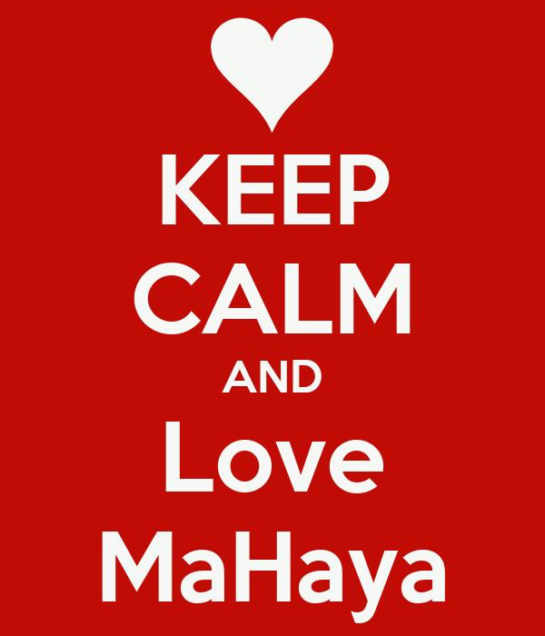 KEEP CALM AND Love MaHaya