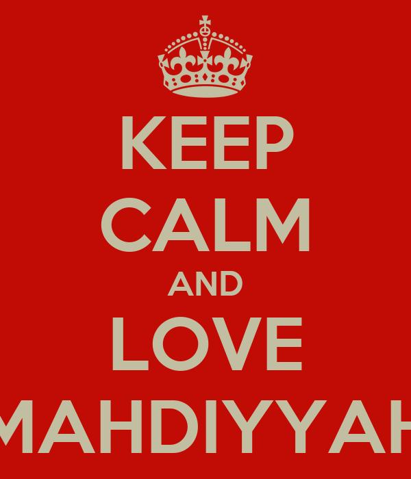 KEEP CALM AND LOVE MAHDIYYAH