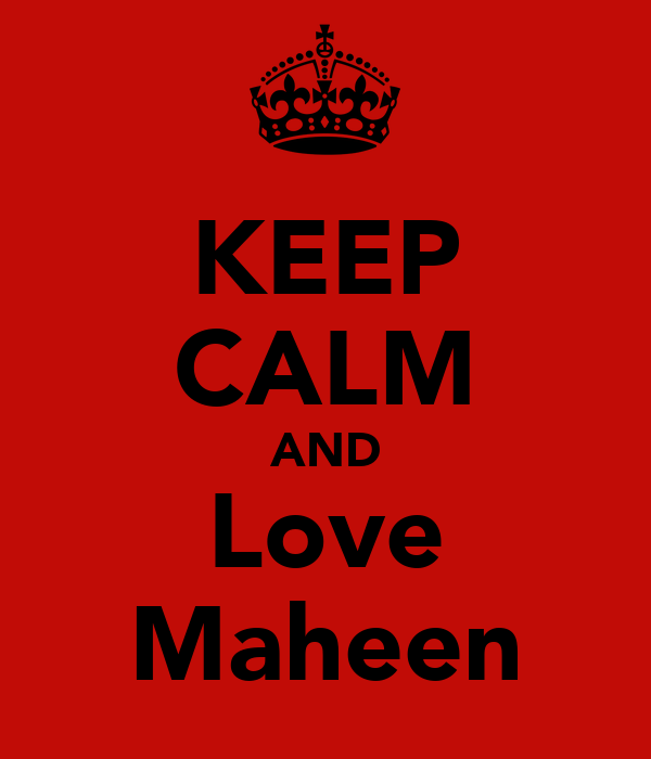 KEEP CALM AND Love Maheen
