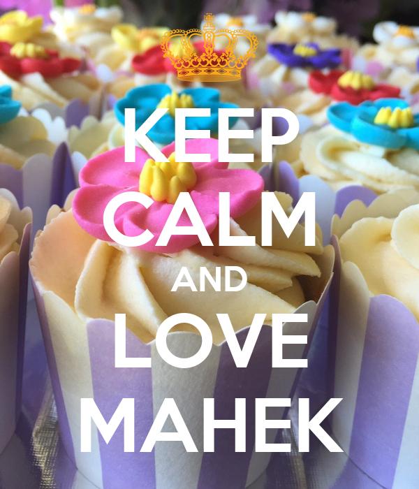 KEEP CALM AND LOVE MAHEK