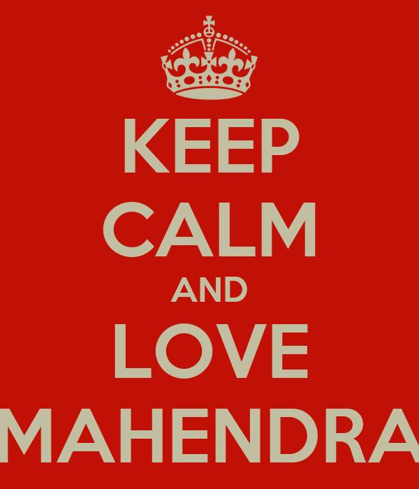 KEEP CALM AND LOVE MAHENDRA