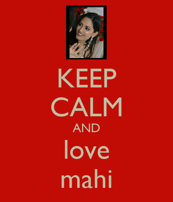 KEEP CALM AND love mahi