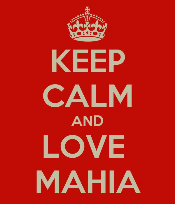 KEEP CALM AND LOVE  MAHIA