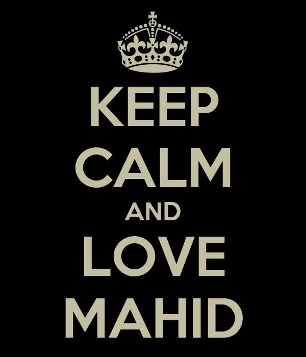 KEEP CALM AND LOVE MAHID