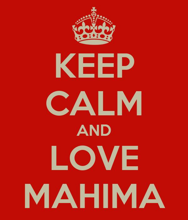 KEEP CALM AND LOVE MAHIMA