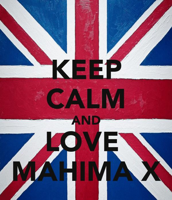 KEEP CALM AND LOVE  MAHIMA X