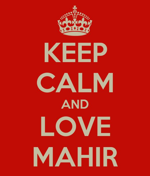 KEEP CALM AND LOVE MAHIR