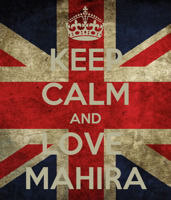 KEEP CALM AND LOVE  MAHIRA