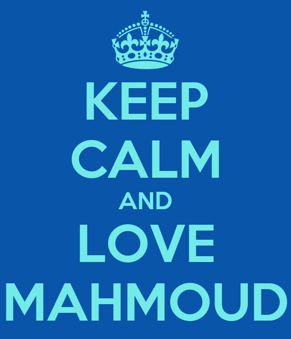KEEP CALM AND LOVE MAHMOUD