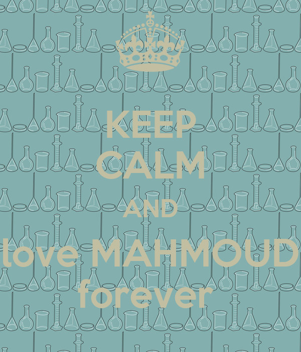KEEP CALM AND love MAHMOUD forever
