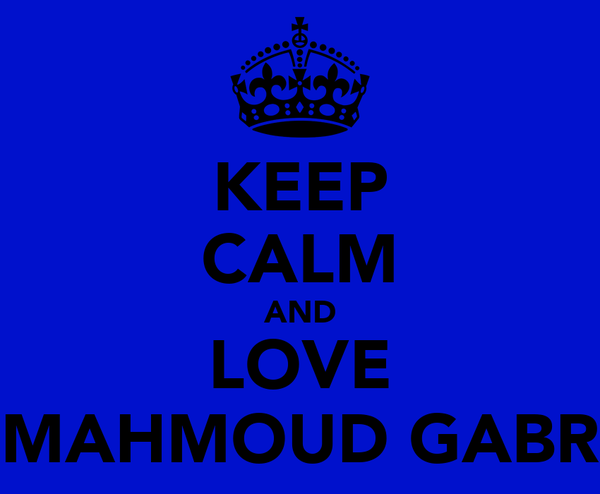 KEEP CALM AND LOVE MAHMOUD GABR