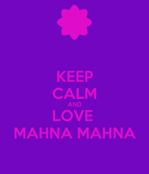 KEEP CALM AND LOVE  MAHNA MAHNA